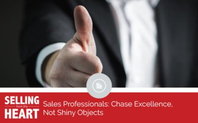 Sales Professionals: Chase Excellence, Not Shiny Objects