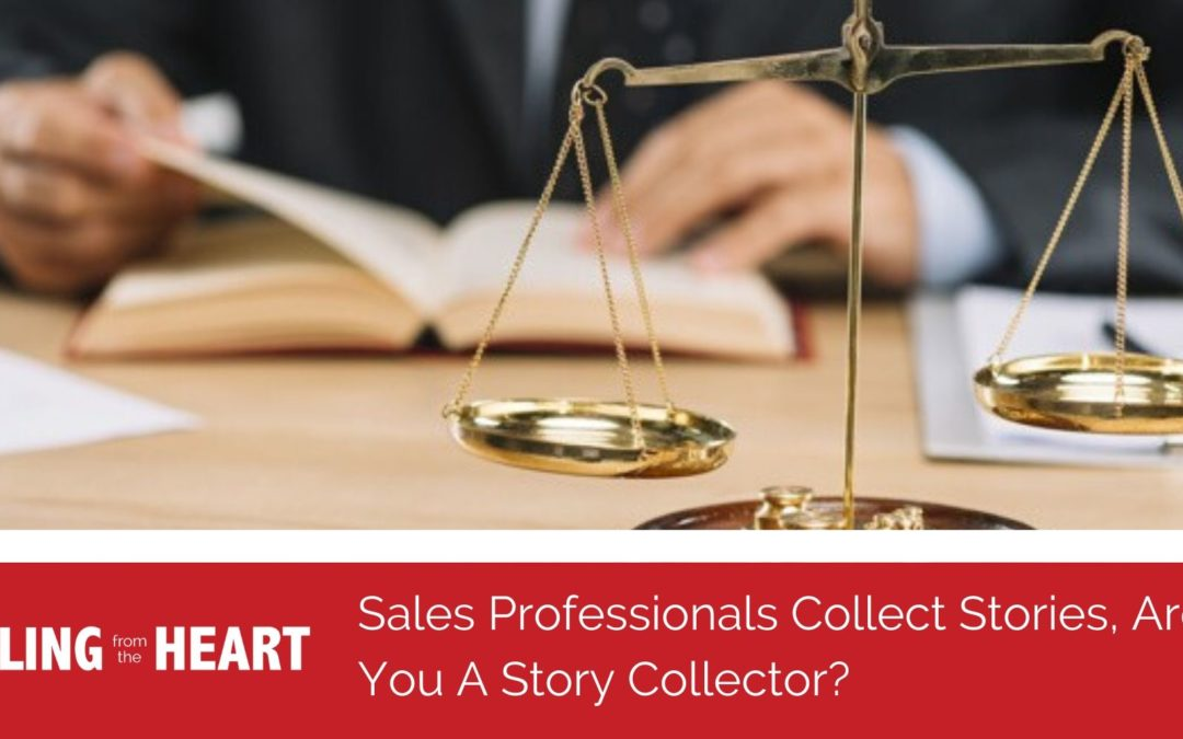 Sales Professionals Collect Stories, Are You A Story Collector?