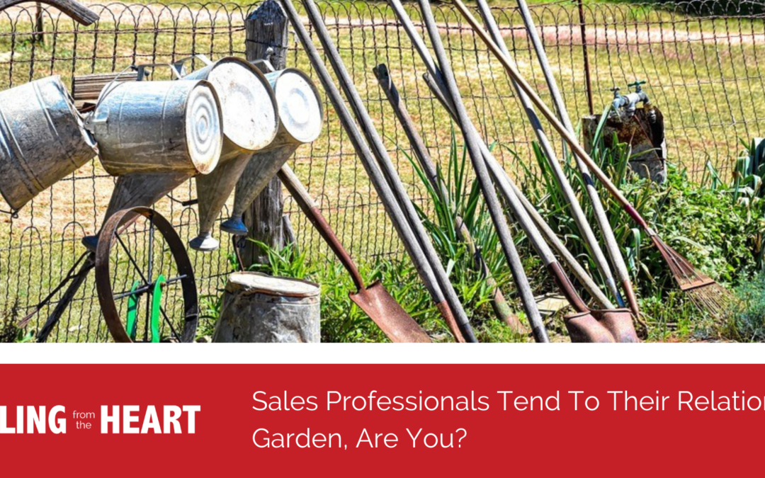 Sales Professionals Tend To Their Relationship Garden, Are You?
