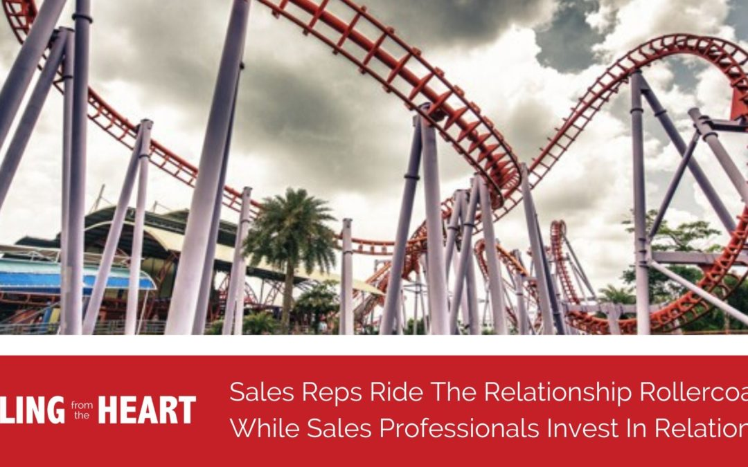 Sales Reps Ride The Relationship Rollercoaster While Sales Professionals Invest in Relationships