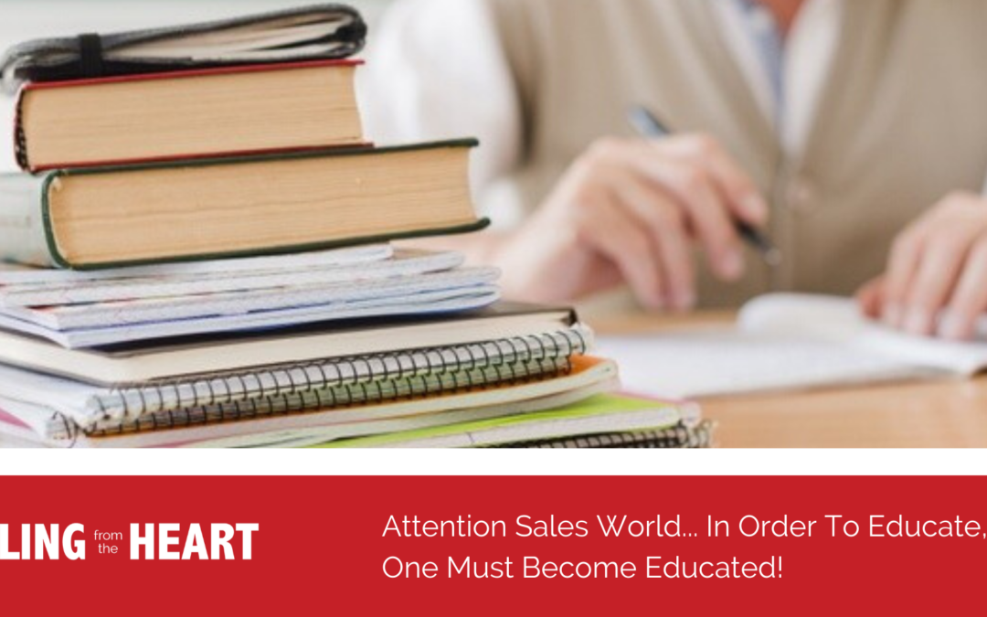 Attention Sales World… In Order To Educate, One Must Become Educated!