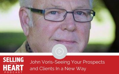 John Voris-Seeing Your Prospects and Clients In a New Way
