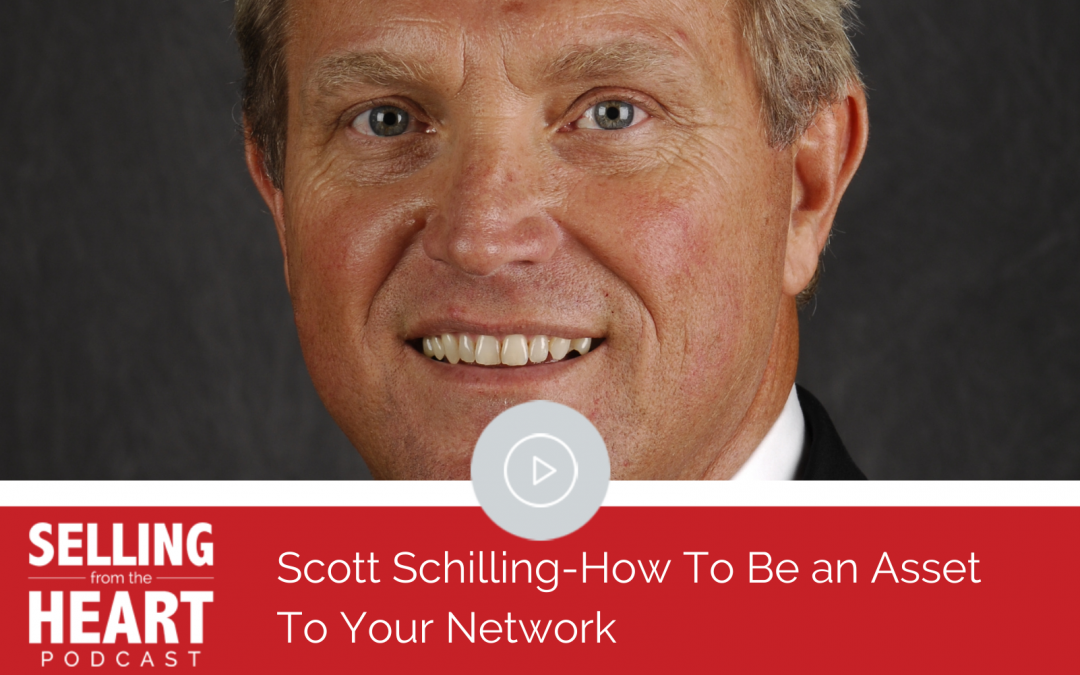 Scott Schilling-How To Be an Asset To Your Network